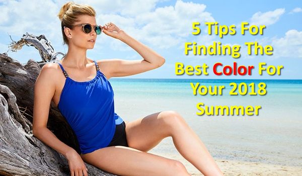 5-tips-for-finding-the-best-color-for-your-2018-summer